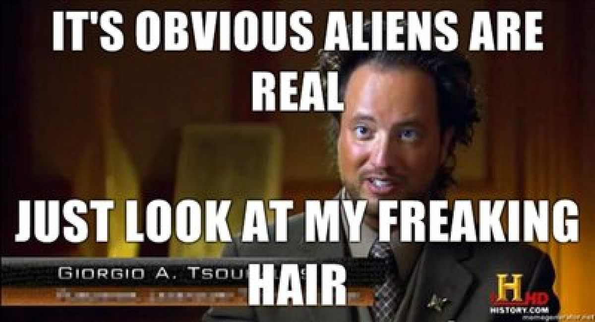 Its-OBVIOUS-aliens-are-REAL-Just-look-at-my-freaking-hair_1200_651_81_s.jpg
